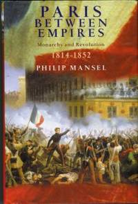 image of Paris Between Empires: Monarchy And Revolution, 1814-1852