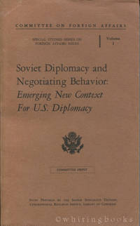 Soviet Diplomacy and Negotiating Behavior: Emerging New Context for U.S. Diplomacy (Committee on Foreign Affairs, Special Studies Series on Foreign Affairs Issues, Volume 1)