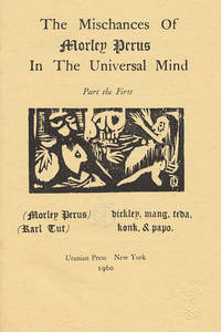 THE MISCHANCES OF MORLEY PERUS IN THE UNIVERSAL MIND : PART THE FIRST by  Richard Oviet Tyler - Paperback - First Edition - 1960 - from W. C. Baker Rare Books & Ephemera and Biblio.com