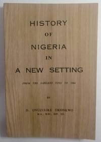 History Of Nigeria In A New Setting From The Earliest Time To 1964