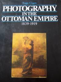 Photography in the Ottoman Empire `1839-1919