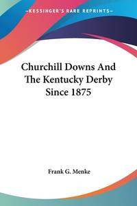 Churchill Downs and the Kentucky Derby Since 1875
