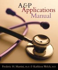 A&P Applications Manual by Frederic Martini; Kathleen Welch - 2005