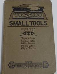Small Tools,  Catalog No. 46A by Greenfield Tap and Die Corporation - Paperback - 1922 - from Willow Patch Books and Biblio.com