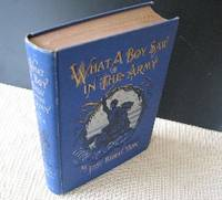 What a Boy Saw in the Army. a Story of Sight Seeing and Adventure in the  War for the Union.