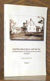 image of KING PINE, QUEEN SPRUCE, AND JACK TAR, A HISTORY OF LUMBERING ON THE UNION RIVER 1762-1929 - VOL. 1 ONLY