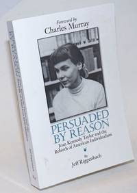 Persuaded by Reason; Joan Kennedy Taylor and the Rebirth of American Individualism. Foreword by Charles Murray