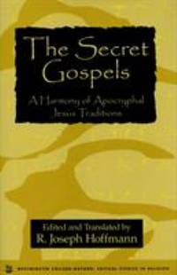 The Secret Gospels : A Harmony of Apocryphal Jesus Traditions by  R. Joseph Hoffman - Hardcover - 1996 - from ThriftBooks (SKU: G157392069XI2N00)