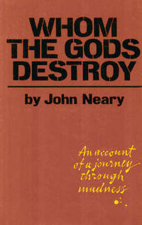 Whom the Gods Destroy : An Account of a Journey Through Madness