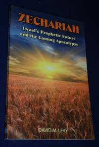Zechariah: Israel s Prophetic Future and the Coming Apocalypse