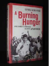 A Burning Hunger: One Family's Struggle Against Apartheid [SIGNED]