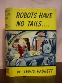 ROBOTS HAVE NO TAILS....