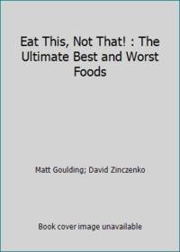 Eat This, Not That! : The Ultimate Best and Worst Foods by Matt Goulding; David Zinczenko - Hardcover - 2009 - from ThriftBooks (SKU: G1605298174I4N00)