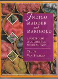 Indigo Madder & Marigold: a Portfolio of Colors from Natural Dyes