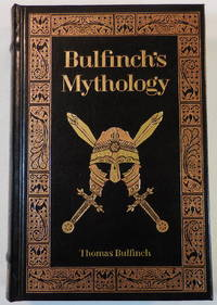Bulfinch's Mythology. Leatherbound Classics: The Age of Fable, The Age of Chivalry, & The Legends of Charlemagne
