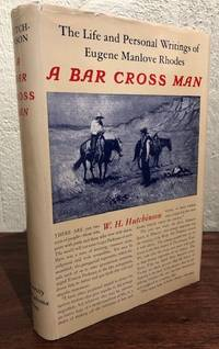 A BAR CROSS MAN. THE LIFE AND PERSONAL WRITINGS OF EUGENE MANLOVE RHODES by  W.H Hutchinson - Signed First Edition - 1956 - from Lost Horizon Bookstore (SKU: 12410)