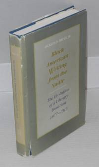 Black American writing from the nadir; the evolution of a literary tradition, 1877-1915