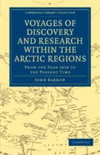 Voyages of Discovery and Research within the Arctic Regions  from the Year 1818 to the Present Time Cambridge Library Collection   Polar Exploration