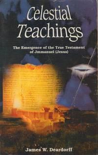 Celestial Teachings the Emergence of the True Testament of Jmmanuel (Jesus)