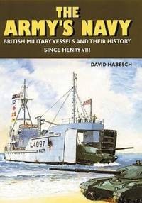 The Army's Navy: British Military Vessels and Their History Since Henry  VIII