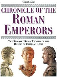 Chronicle of the Roman Emperors: The Reign-by-Reign Record of the Rulers of Imperial Rome by Chris Scarre - Hardcover - from World of Books Ltd and Biblio.com