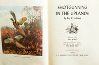 Shotgunning in the Uplands by  Ray P Holland - Hardcover - 1945 - from MAD HATTER BOOKSTORE and Biblio.co.nz