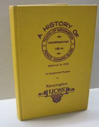 The Lions Club of Kensington, Prince Edward Island Chartered November 16, 1954 Presents The History of Kensington It includes the Story of the Town of Kensington up to and Including Centennial Year 1973