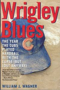 Wrigley Blues. the Year the Cubs Played Hardball with the Curse (But Lost  Anyway)