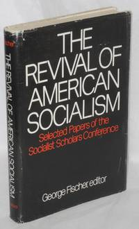 The revival of American socialism; selected papers of the Socialist Scholars Conference, edited by George Fischer