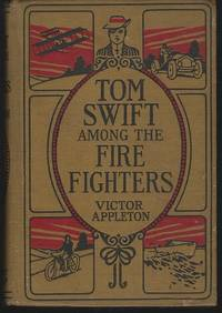 TOM SWIFT AMONG THE FIRE FIGHTERS OR BATTLING WITH FLAMES FROM THE AIR