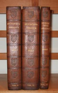 Encyclopædia Heraldica; Or, Complete Dictionary of Heraldry,. [ Complete in 3 Volumes ]