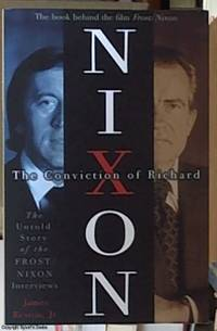 image of The Conviction of Richard Nixon; The Untold Story of the Frost/Nixon Interviews