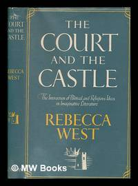 image of The court and the castle : a study of the interactions of political and religious ideas in imaginative literature / by Rebecca West