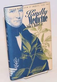 Kindly Medicine; Physio-Medicalism in America, 1836-1911