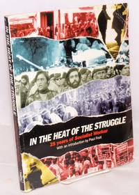 In the heat of the struggle; 25 years of Socialist Worker.  With an introduction by Paul Foot, commentary by Chris Harman
