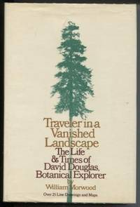 Traveler in a vanished landscape;  The life and times of David Douglas by  William Morwood - First Edition - 1973 - from E Ridge fine Books and Biblio.com