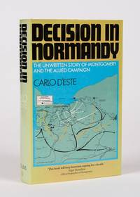 Decision in Normandy - The Unwritten Story of Montgomery and the Allied Campaign.