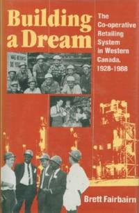 Building a Dream, The Co-operative Retailing System in Western Canada, 1928-1988
