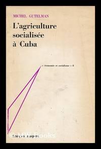 L' Agriculture socialisee a Cuba : enseignements et perspectives / Michel Gutelman