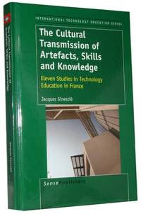 The Cultural Transmission Of Artefacts, Skills And Knowledge Eleven Studies in Technology Education in France