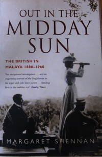 Out in the Midday Sun The British in Malaya 1880-1960
