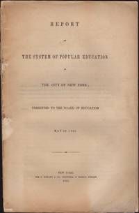 image of Report on The System of Popular Education in the City of New York; Presented to the Board of Education May 28, 1851