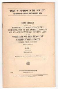 """Ninety-First Congress, Second Session. Part 3. March 31, 1970. Extent of Subversion in the """"New Left"""", Testimony of Marjorie King and Mike Soto"""