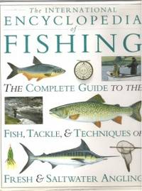 image of THE INTERNATIONAL ENCYCLOPEDIA OF FISHING The Complete Guide to the Fish,  Tackle & Techniques of Fresh & Saltwater Angling