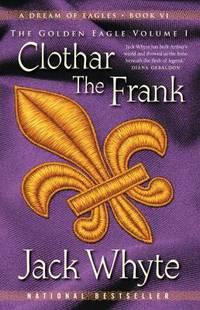 Clothar The Frank: A Dream of Eagles Book VI  The Golden Eagle Volume I