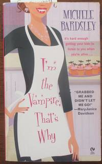 I'm the Vampire, That's Why by  Michele Bardsley - Paperback - First Printing - 2006 - from Reading Habit (SKU: FANFIC1509)