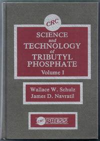 Science and Technology of Tributyl Phosphate Volume I: Synthesis, Properties, Reactions and Analysis by  and Andrea E. Talbot (editors)  James D. Navratil - Hardcover - from Gail's Books and Biblio.com