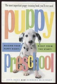 Puppy Preschool ;  Raising Your Puppy Right---Right from the Start!   Raising Your Puppy Right---Right from the Start!
