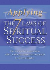 Applying the 7 Laws of Spiritual success: The Workbook