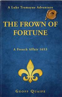 The Frown of Fortune: A Luke Tremayne Adventure. a French Affair 1653